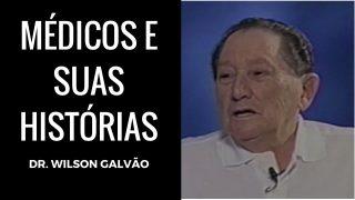 Dr. Wilson Galvão, em Médicos e Suas Histórias