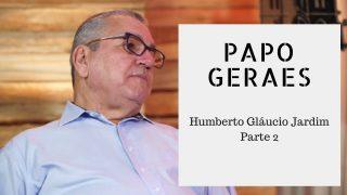 Humberto Gláucio Jardim, em Papo Geraes (parte 2)