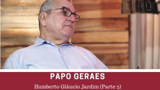 Humberto Gláucio Jardim, em Papo Geraes (parte 3)