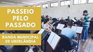 Banda Municipal de Uberlândia, em Passeio Pelo Passado