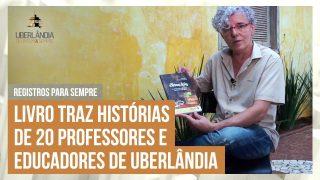 Registros para Sempre: Carlos Guimarães relembra histórias marcantes do educadores de Uberlândia.