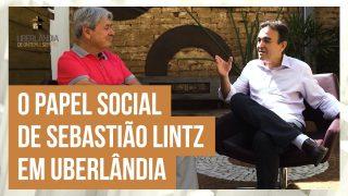Sebastião Lintz, histórias de um ser humano ímpar que viveu em Uberlândia.