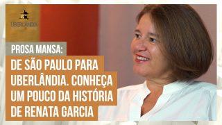 De São Paulo para Uberlândia. Conheça um pouco da história de Renata Garcia