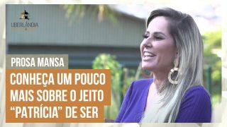Prosa Mansa com Patrícia Caetano, uma das maiores comunicadoras de Uberlândia