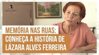 Memória nas ruas: conheça a história de Lázara Alves Ferreira