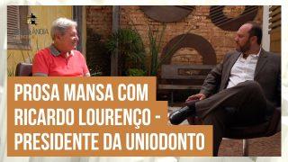 Prosa Mansa com Ricardo Lourenço, presidente da Uniodonto