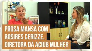 Prosa Mansa com a nova Diretora da Aciub Mulher, Rosires Cerizze.