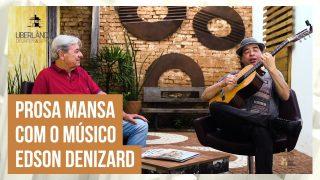 O músico Edson Denizard bate um papo com Celso Machado no Prosa Mansa