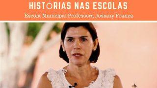 Escola Municipal Professora Josiany França, em Histórias nas Escolas