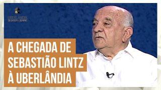 Uberlândia de Ontem e Sempre Especial Sebastião Lintz – Lições de um homem direito – Parte 1
