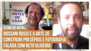 Clima de Natal: Rossani Rossi e a arte de construir presépios e Fotografia Falada com Beto Oliveira