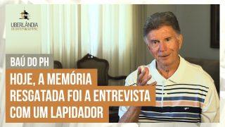 Baú do PH: Hoje, a memória resgatada foi a entrevista com um lapidador de pedras preciosas