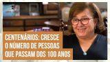 Cristiane Finotti e o estudo sobre a vida de quem passa dos 100 anos.
