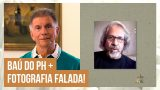 Lembranças rememoradas, tiradas do Baú do PH e contadas por Paulo Degani do Fotografia Falada