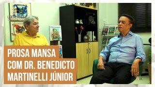 Prosa Mansa com Dr. Benedicto Martinelli Júnior