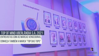 Top Of Mind Uberlândia SA 2021: Marcas Tops
